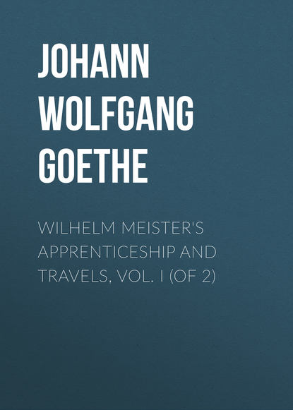 Скачать книгу Wilhelm Meister's Apprenticeship and Travels, Vol. I (of 2)