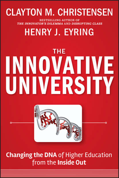 The Innovative University. Changing the DNA of Higher Education from the Inside Out