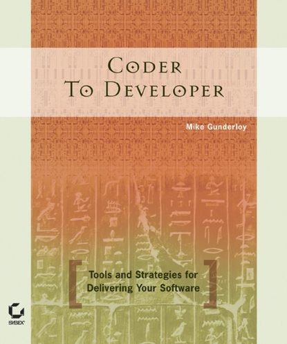 Coder to Developer. Tools and Strategies for Delivering Your Software