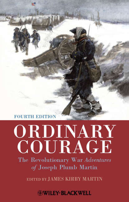 Ordinary Courage. The Revolutionary War Adventures of Joseph Plumb Martin