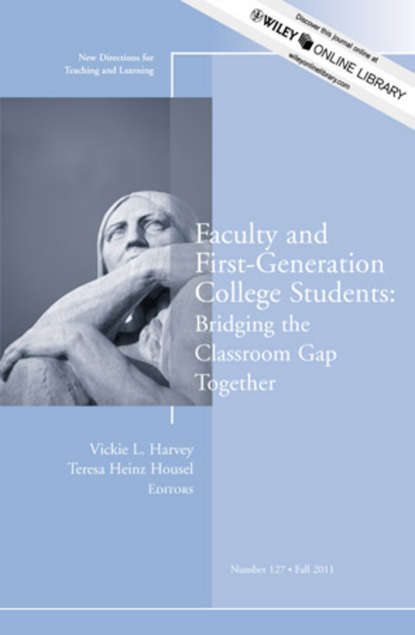 Скачать книгу Faculty and First-Generation College Students: Bridging the Classroom Gap Together. New Directions for Teaching and Learning, Number 127
