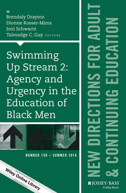 Скачать книгу Swimming Up Stream 2: Agency and Urgency in the Education of Black Men: New Directions for Adult and Continuing Education, Number 150