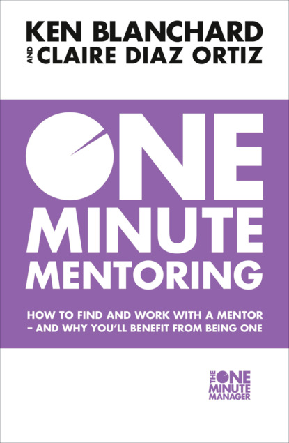 Скачать книгу One Minute Mentoring: How to find and work with a mentor - and why you'll benefit from being one