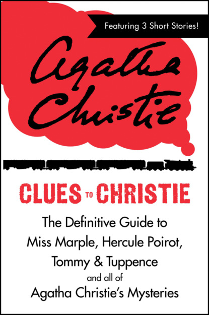 Скачать книгу Clues to Christie: The Definitive Guide to Miss Marple, Hercule Poirot and all of Agatha Christie's Mysteries