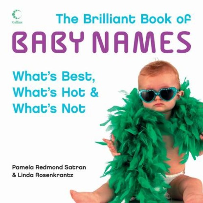 Скачать книгу The Brilliant Book of Baby Names: What's best, what's hot and what's not