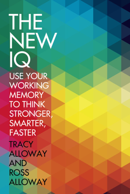 The New IQ: Use Your Working Memory to Think Stronger, Smarter, Faster