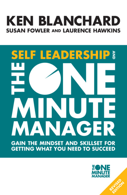 Скачать книгу Self Leadership and the One Minute Manager: Gain the mindset and skillset for getting what you need to succeed