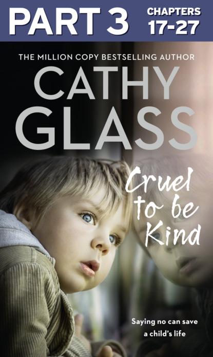 Скачать книгу Cruel to Be Kind: Part 3 of 3: Saying no can save a child's life