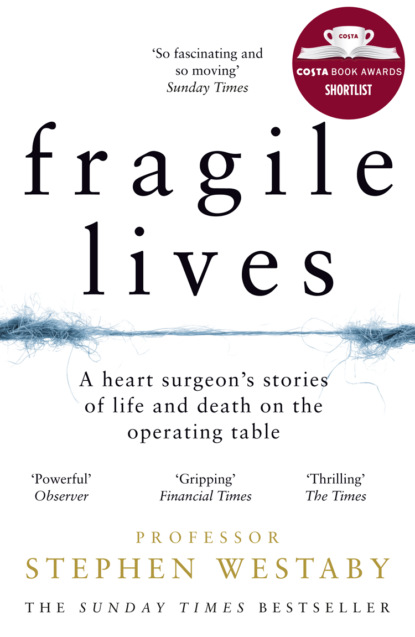 Скачать книгу Fragile Lives: A Heart Surgeon's Stories of Life and Death on the Operating Table