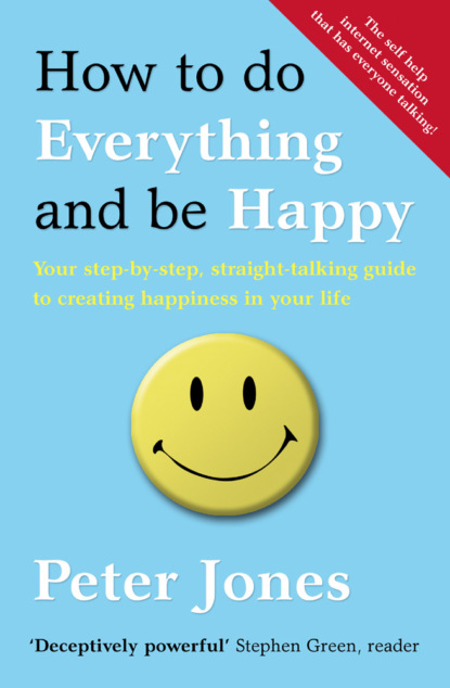 Скачать книгу How to Do Everything and Be Happy: Your step-by-step, straight-talking guide to creating happiness in your life