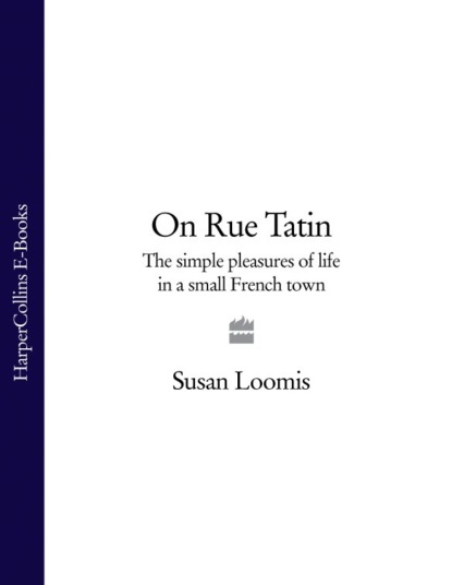 On Rue Tatin: The Simple Pleasures of Life in a Small French Town