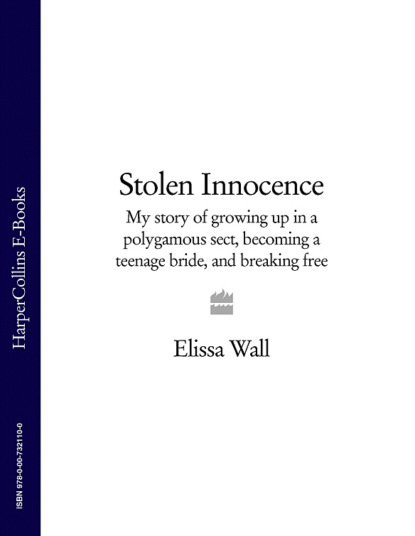 Скачать книгу Stolen Innocence: My story of growing up in a polygamous sect, becoming a teenage bride, and breaking free