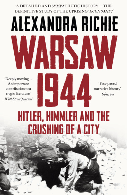 Warsaw 1944: Hitler, Himmler and the Crushing of a City