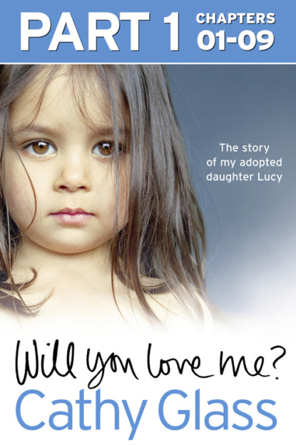 Скачать книгу Will You Love Me?: The story of my adopted daughter Lucy: Part 1 of 3