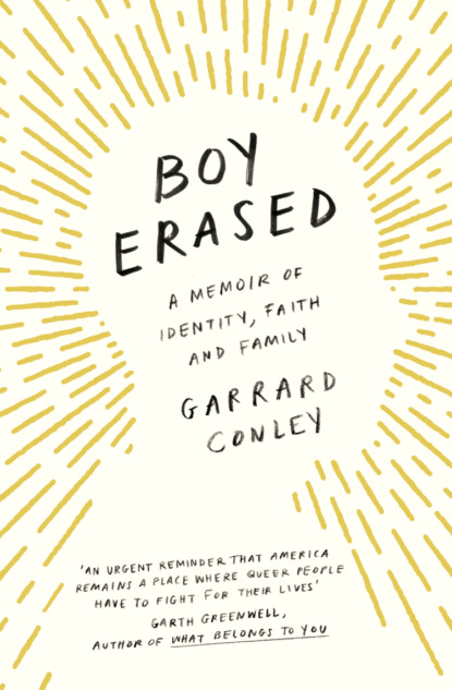 Скачать книгу Boy Erased: A Memoir of Identity, Faith and Family