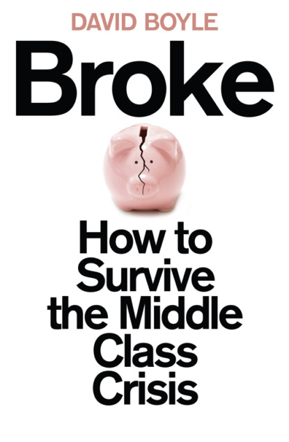 Скачать книгу Broke: Who Killed the Middle Classes?