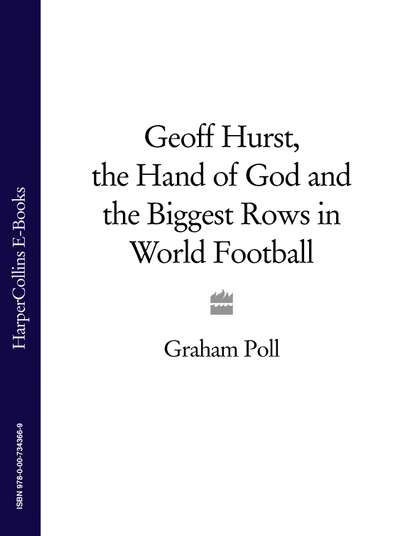 Скачать книгу Geoff Hurst, the Hand of God and the Biggest Rows in World Football