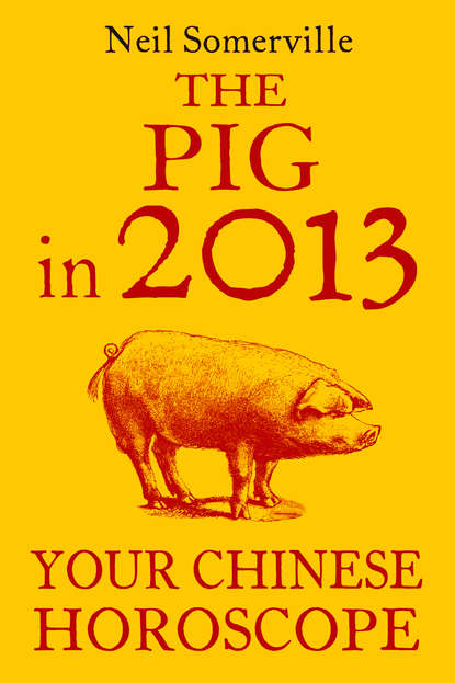 The Pig in 2013: Your Chinese Horoscope
