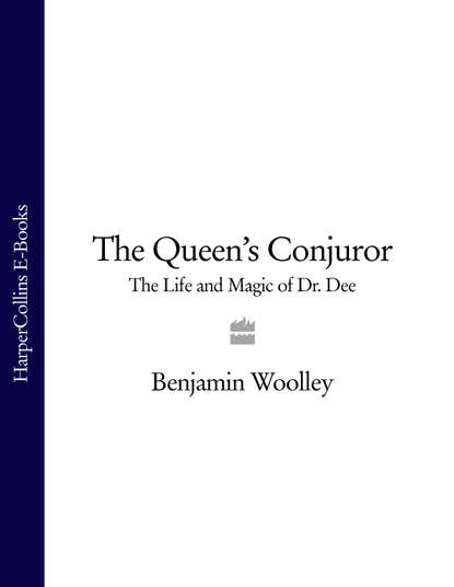 The Queen's Conjuror: The Life and Magic of Dr. Dee