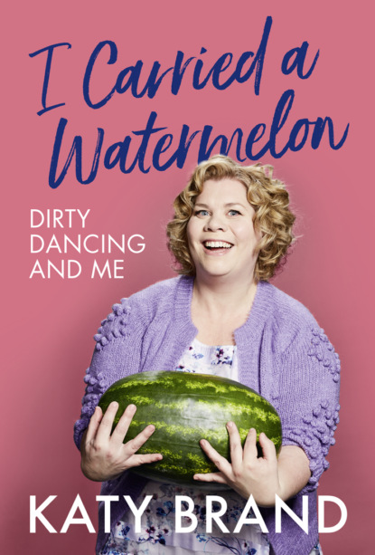I Carried a Watermelon: Dirty Dancing and Me